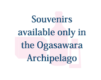 Souvenirs available only in the Ogasawara Archipelago